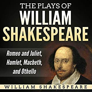 The Plays of William Shakespeare: Romeo and Juliet, Hamlet, Macbeth, and Othello audiobook cover art