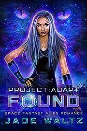 Project: Adapt - Found: A Space Fantasy Alien Romance (Book 1)