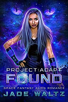 Project: Adapt - Found: A Space Fantasy Alien Romance (Book 1) by [Jade Waltz]