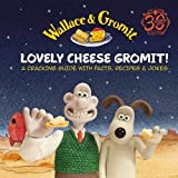 Wallace & Gromit: Lovely Cheese Gromit!: A Cracking Guide with Facts, Recipes & Jokes (Gift Book Collection)