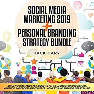 Social Media Marketing 2019 + Personal Branding Strategy Bundle     Build Your Brand Fast, Become an Influencer on Instagram, Youtube, Facebook and Twitter, Advertising and SEO, Start Guide               By:                                                                                                                                 Jack Gary                               Narrated by:                                                                                                                                 Brian R. Scott                      Length: 6 hrs and 13 mins     9 ratings     Overall 3.9