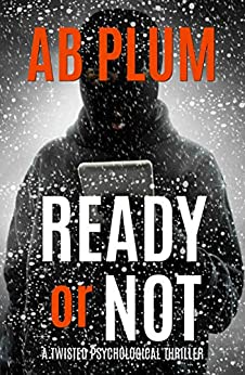 Ready Or Not: A Twisted Psychological Thriller by [AB Plum]