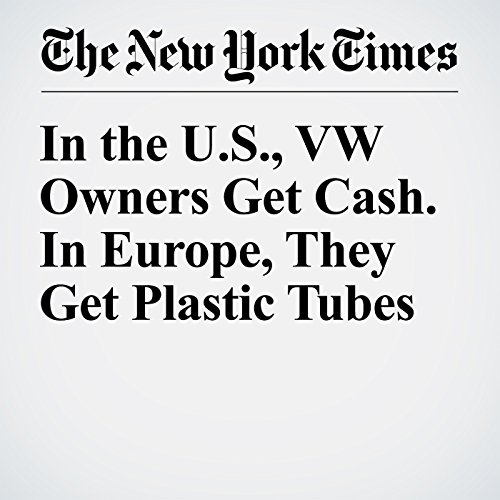 In the U.S., VW Owners Get Cash. In Europe, They Get Plastic Tubes cover art