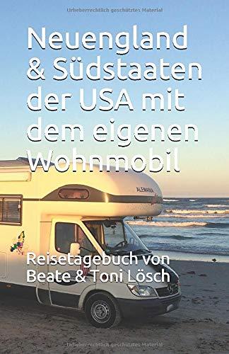 Neuengland & Südstaaten der USA mit dem eigenen Wohnmobil: Reisetagebuch von Beate & Toni Lösch (Five Seasons – mit dem eigenen Wohnmobil durch Nordamerika, Band 2)
