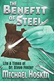 The Benefit of Steel: The Life and Times of Dr. Steve Foster