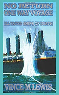 No Return One Way Voyage: Ill Fated Ships Of Death