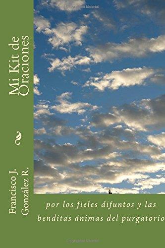 Mi kit de oraciones: por los fieles difuntos y las animas del purgatorio (Spanish Edition)