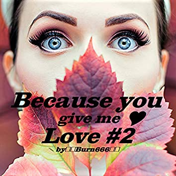 Because You Give Me Love 2