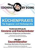 Küchenpraxis - Gewürze, Küchenkräuter und alles über Saucenzubereitung: Basiswissen für Beginner und Fortgeschrittene ('Cooking by Doing')
