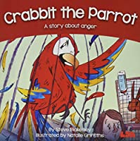 Crabbit the Parrot: A story about anger (Birds Behaving Badly)