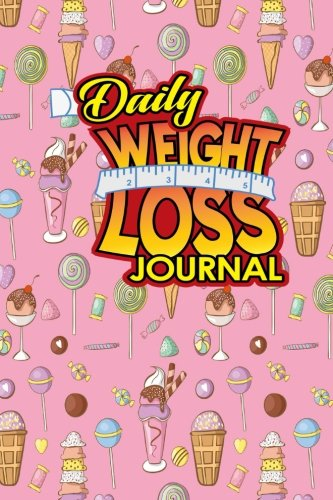 Daily Weight Loss Journal: Daily Planner Journal For Women, Planner, Daily Task Notepad, Schedule Sheets, Cute Ice Cream & Lollipop Cover, Cute Ice ... Cover: Volume 31 (Daily Weight Loss Journals)