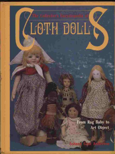 The Collector's Encyclopedia of Cloth Dolls: From Rag Baby to Art Object