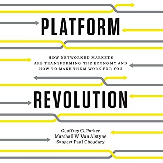 Platform Revolution     How Networked Markets Are Transforming the Economy - and How to Make Them Work for You              De :                                                                                                                                 Geoffrey G. Parker,                                                                                        Marshall W. Van Alstyne,                                                                                        Sangeet Paul Choudary                               Lu par :                                                                                                                                 James Foster                      Durée : 11 h et 5 min     3 notations     Global 4,7