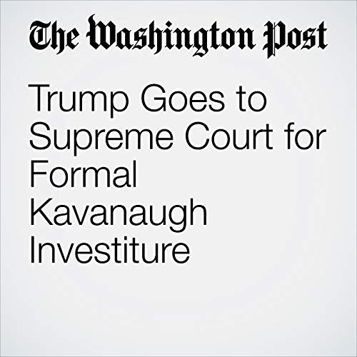 Trump Goes to Supreme Court for Formal Kavanaugh Investiture audiobook cover art