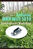 Arduino MKR WIFI 1010 Development Workshop (English Edition)