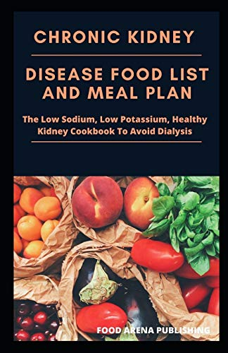 Chronic Kidney Disease Food List And Meal Plan: The Low...