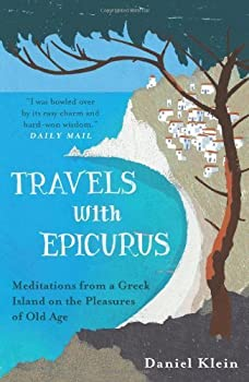 Travels with Epicurus  Meditations from a Greek Island on the Pleasures of Old Age by Klein Daniel  2014  Paperback