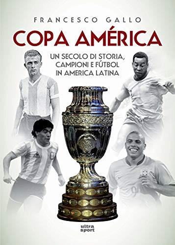 Copa América: Un secolo di storia, campioni e fùtbol in America latina (Ultra sport)
