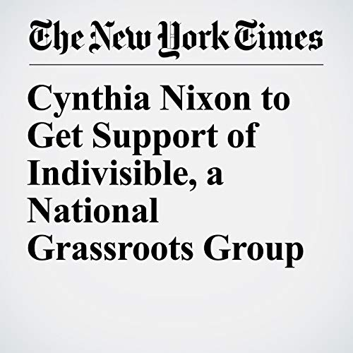 Cynthia Nixon to Get Support of Indivisible, a National Grassroots Group copertina