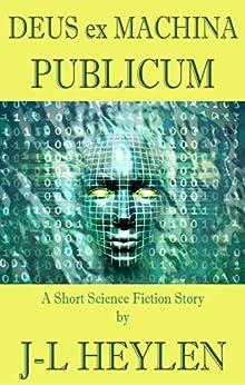 [J-L Heylen]のDeus ex Machina Publicum: (God in the Public Machine) (English Edition)