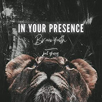 In Your Presence (Brave Faith)