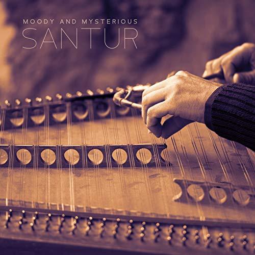 Moody and Mysterious Santur: Spiritual Music, Anti-Stress Music, Body & Mind Healing, Meditation & Relaxing Sounds