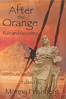 After the Orange: Ruin and Recovery by [Manny Frishberg, John A. Pitts, Andrea Lopex, Ben Howell, Bo Balder, Brenda Cooper, Bruce Taylor, Charles Joseph Albert, Chris Bullard, Darren Todd]