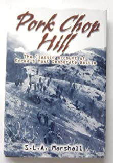 Pork Chop Hill: The American Fighting Man in Action: Korea, Spring, 1953 (Twelfth in The Combat Arms Series)