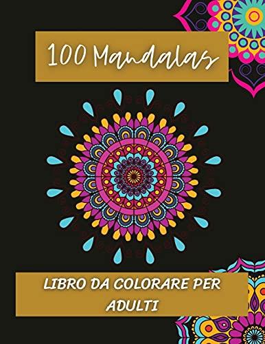 100 Mandalas Libro da colorare per adulti: Incredibili mandala di design per alleviare lo stress/Relax attraverso l'arte/Magnifici mandala ideali per il rilassamento e la meditazione