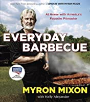 Everyday Barbecue: At Home with America's Favorite Pitmaster by Myron Mixon Kelly Alexander(2013-05-07)