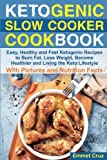 Ketogenic Slow Cooker Cookbook: Easy, Healthy and Fast Ketogenic Recipes to Burn Fat, Lose Weight, Become Healthier and Living the Keto Lifestyle. Keto for Dummies.