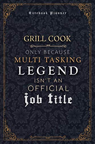 Grill Cook Only Because Multi Tasking Legend Isn't An Official Luxury Job Title Working Cover Notebook Planner: 5.24 x 22.86 cm, Weekly, 6x9 inch, Goal, A5, Event, Journal, Hour, Mom, 120 Pages