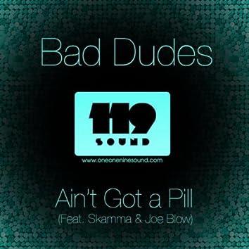 Ain't Got a Pill