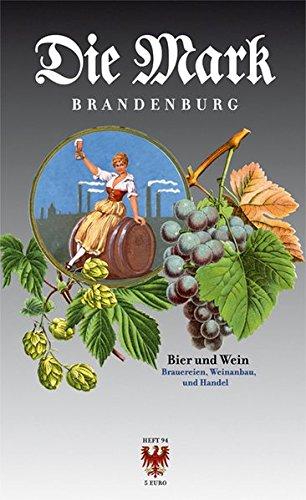 Bier und Wein: Brauereien, Weinbau und Handel (Die Mark Brandenburg)