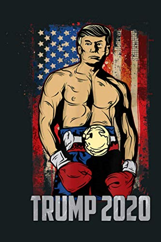 Funny Trump Boxer President Rocky Donald Pump MAGA 2020 Gift: Notebook Planner -6x9 inch Daily Planner Journal, To Do List Notebook, Daily Organizer, 114 Pages