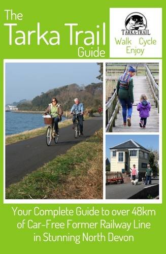 The Tarka Trail Guide: Your Complete Guide to Over 48km of Car-Free Former Railway Line