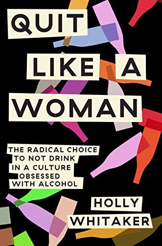 Compare Textbook Prices for Quit Like a Woman: The Radical Choice to Not Drink in a Culture Obsessed with Alcohol Illustrated Edition ISBN 9781984825056 by Whitaker, Holly