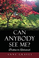 Can Anybody See Me?: Broken to Redeemed.