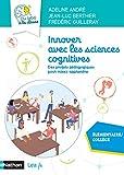 Innover avec les sciences cognitives - Cycles 2, 3, 4 - Du labo à la classe