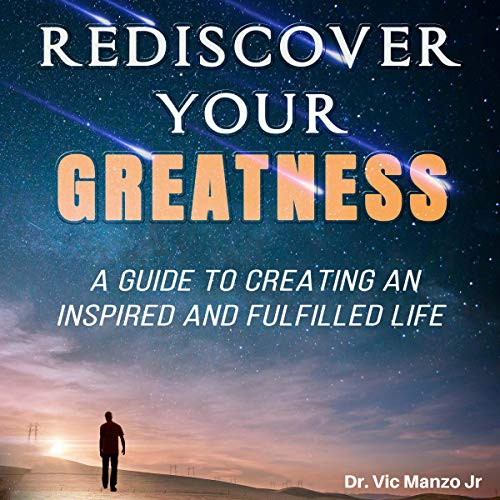 Rediscover Your Greatness: A Guide to an Inspiring and Fulfilled Life audiobook cover art