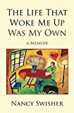 The Life That Woke Me Up Was My Own: A Memoir (English Edition)
