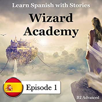 Learn Spanish with Stories, B2 Advanced: Wizard Academy, Episode 1