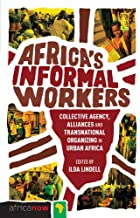 Africa's Informal Workers: Collective Agency, Alliances and Transnational Organizing (Africa Now)