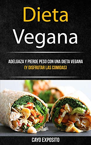 Dieta Vegana: Adelgaza Y Pierde Peso Con Una Dieta Vegana (Y Disfrutar Las Comidas): 1