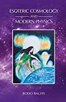 Esoteric Cosmology and Modern Physics