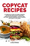 Copycat Recipes: A Complete Guide to Home Cooking Top Secret Restaurant Recipes from Cracker Barrel, Cheesecake Factory, Panda Express, Olive Garden, Applebee's and More