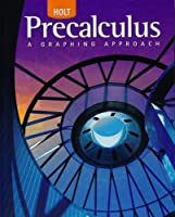 Precalculus, Grades 11-12 a Graphing Approach: Holt Pre-calculus (Holt Precalculus)