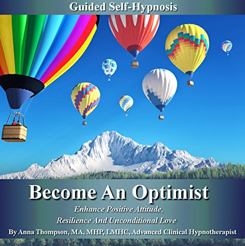 Become an Optimist Guided Self-Hypnosis: Enhance Positive Attitude, Resilience and Unconditional Love                   By:                                                                                                                                 Anna Thompson                               Narrated by:                                                                                                                                 Anna Thompson                      Length: 2 hrs and 47 mins     Not rated yet     Overall 0.0