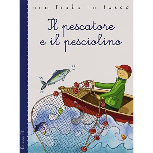 Il pescatore e il pesciolino. Ediz. illustrata