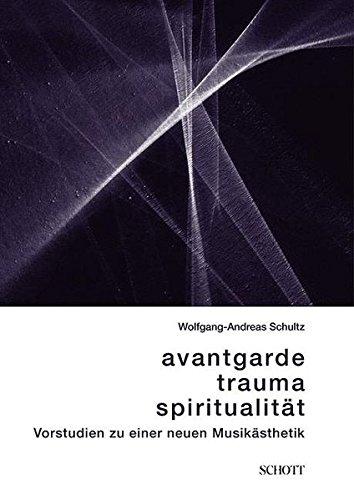 Avantgarde, Trauma, Spiritualität: Vorstudien zu einer neuen Musikästhetik (edition neue zeitschrift für musik)